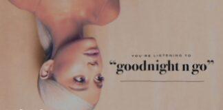 Ariana Grande – goodnight n go